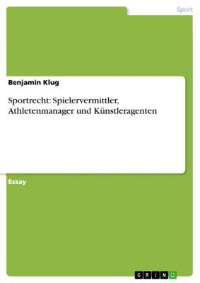Sportrecht: Spielervermittler, Athletenmanager und Künstleragenten, Benjamin Klug