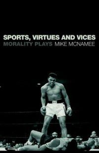 Sports, Virtues and Vices, Mike McNamee