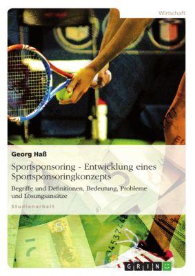 Sportsponsoring: Entwicklung eines Sportsponsoringkonzepts, Georg Haß
