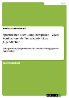 Sporttreiben oder Computerspielen – Zwei konkurrierende Freizeitaktivitäten Jugendlicher, Janina Sonnenwald