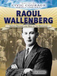 Spotlight On Civic Courage: Heroes of Conscience: Raoul Wallenberg, Lisa Idzikowski