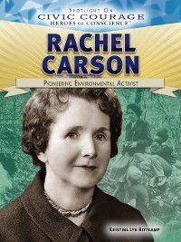 Spotlight On Civic Courage: Heroes of Conscience: Rachel Carson, Kristina Lyn Heitkamp