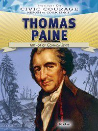 Spotlight On Civic Courage: Heroes of Conscience: Thomas Paine, Don Rauf