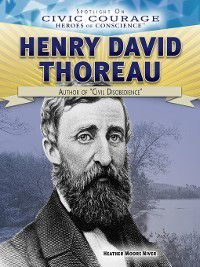 Spotlight On Civic Courage: Heroes of Conscience: Henry David Thoreau, Heather Moore Niver