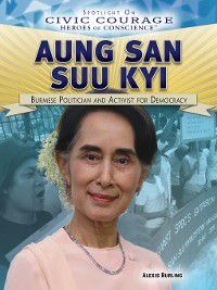 Spotlight On Civic Courage: Heroes of Conscience: Aung San Suu Kyi, Alexis Burling
