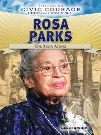 Spotlight On Civic Courage: Heroes of Conscience: Rosa Parks, Avery Elizabeth Hurt