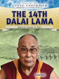 Spotlight On Civic Courage: Heroes of Conscience: The 14th Dalai Lama, Jeanne Nagle