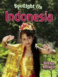 Spotlight on My Country: Spotlight on Indonesia, Bobbie Kalman
