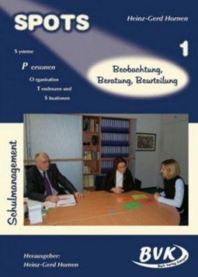 SPOTS Schulmanagement: Bd.1 Beobachtung, Beratung, Beurteilung, Heinz-Gerd Hornen