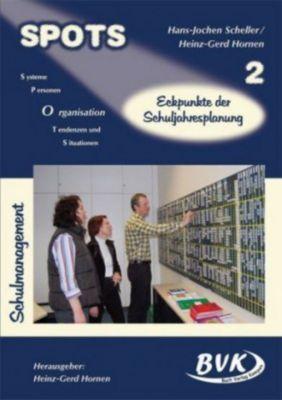 SPOTS Schulmanagement: Bd.2 Eckpunkte der Schuljahresplanung, Hans-Jochen Scheller, Heinz-Gerd Hornen
