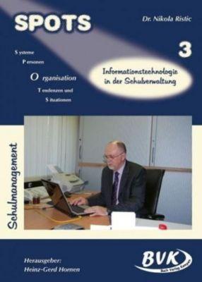 SPOTS Schulmanagement: Bd.3 Informationstechnologie in der Schulverwaltung, Nikola Ristic