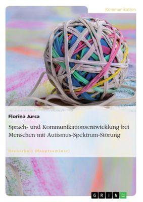 Sprach- und Kommunikationsentwicklung bei Menschen mit Autismus-Spektrum-Störung, Florina Jurca