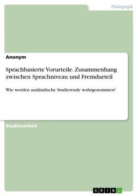 Sprachbasierte Vorurteile. Zusammenhang zwischen Sprachniveau und Fremdurteil, Sina Schurbaum