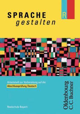 Sprache gestalten R, Neubearbeitung: Arbeitsheft zur Vorbereitung auf die Abschlussprüfung Deutsch