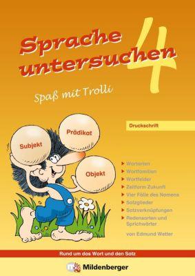 Sprache untersuchen - Spaß mit Trolli, Druckschrift: 4. Schuljahr, Edmund Wetter