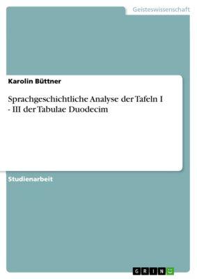 Sprachgeschichtliche Analyse der Tafeln I - III der Tabulae Duodecim, Karolin Büttner