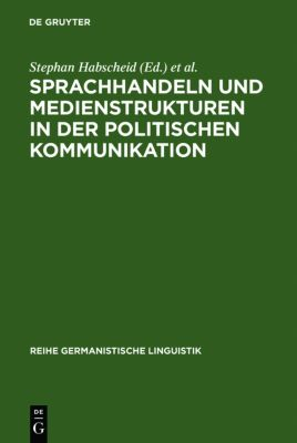 Sprachhandeln und Medienstrukturen in der politischen Kommunikation