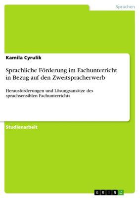 Sprachliche Förderung im Fachunterricht in Bezug auf den Zweitspracherwerb, Kamila Cyrulik