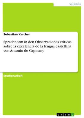 Sprachnorm in den Observaciones críticas sobre la excelencia de la lengua castellana von Antonio de Capmany, Sebastian Karcher