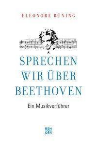 Sprechen wir über Beethoven - Eleonore Büning pdf epub