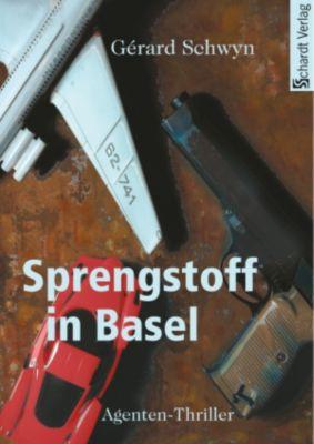 Sprengstoff in Basel: Agenten-Thriller, Gérard Schwyn