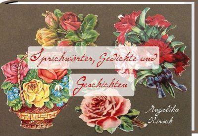 Sprichwörter, Gedichte und Geschichten - Angelika Kirsch |