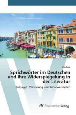 Sprichwörter im Deutschen und ihre Widerspiegelung in der Literatur, Iulia Luca