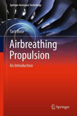 Springer Aerospace Technology: Airbreathing Propulsion, Tarit Bose