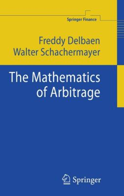 Springer Finance: The Mathematics of Arbitrage, Walter Schachermayer, Freddy Delbaen