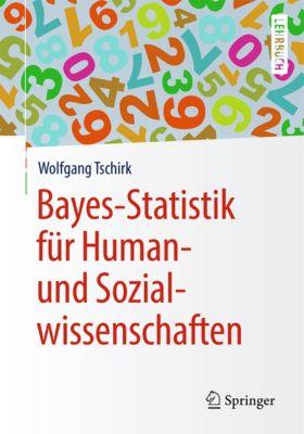 Springer-Lehrbuch: Bayes-Statistik für Human- und Sozialwissenschaften, Wolfgang Tschirk