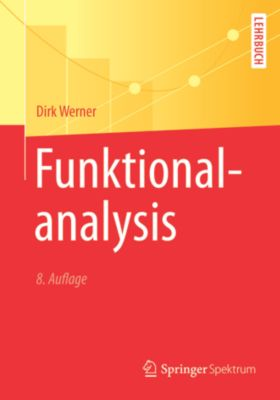 Springer-Lehrbuch: Funktionalanalysis, Dirk Werner