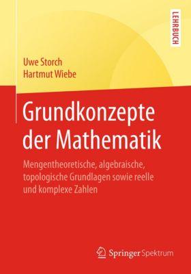 Springer-Lehrbuch: Grundkonzepte der Mathematik, Uwe Storch, Hartmut Wiebe