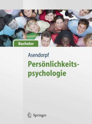 Springer-Lehrbuch: Persönlichkeitspsychologie - für Bachelor, Jens Asendorpf