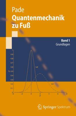 Springer-Lehrbuch: Quantenmechanik zu Fuß 1, Jochen Pade