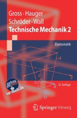 Springer-Lehrbuch: Technische Mechanik 2, Dietmar Gross, Werner Hauger, Jörg Schröder, Wolfgang A. Wall