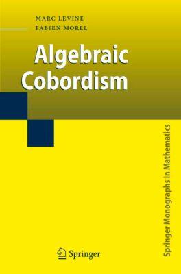 Springer Monographs in Mathematics: Algebraic Cobordism, Marc Levine, Fabien Morel