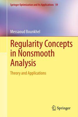 Springer Optimization and Its Applications: Regularity Concepts in Nonsmooth Analysis, Messaoud Bounkhel