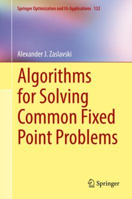 Springer Optimization and Its Applications: Algorithms for Solving Common Fixed Point Problems, Alexander J. Zaslavski