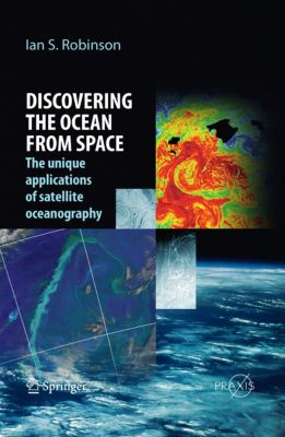 Springer Praxis Books: Discovering the Ocean from Space, Ian S. Robinson
