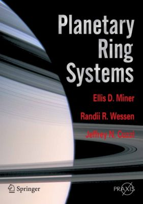 Springer Praxis Books: Planetary Ring Systems, Randii R. Wessen, Ellis D. Miner, Jeffrey N. Cuzzi