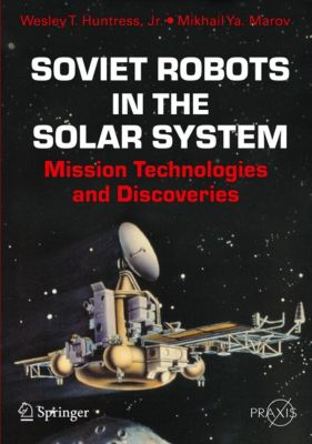 Springer Praxis Books: Soviet Robots in the Solar System, Mikhail Ya Marov, JR., Wesley T. Huntress