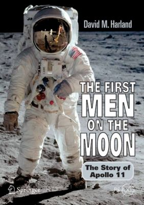 Springer Praxis Books: The First Men on the Moon, David M. Harland