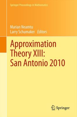Springer Proceedings in Mathematics: Approximation Theory XIII: San Antonio 2010