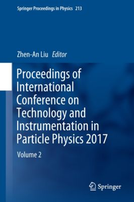Springer Proceedings in Physics: Proceedings of International Conference on Technology and Instrumentation in Particle Physics 2017