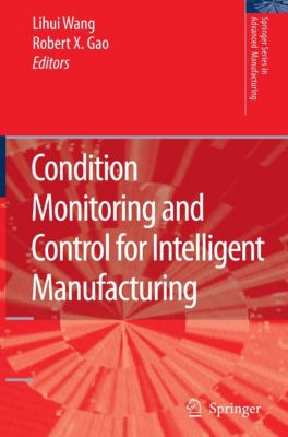 Springer Series in Advanced Manufacturing: Condition Monitoring and Control for Intelligent Manufacturing