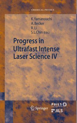 Springer Series in Chemical Physics: Progress in Ultrafast Intense Laser Science
