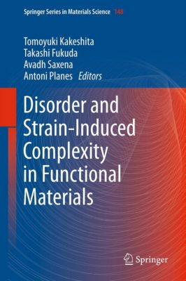 Springer Series in Materials Science: Disorder and Strain-Induced Complexity in Functional Materials, Antoni Planes, Takashi Fukuda, Tomoyuki Kakeshita, Avadh Saxena