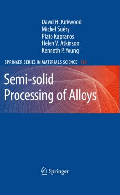 Springer Series in Materials Science: Semi-solid Processing of Alloys, Plato Kapranos, David H. Kirkwood, Michel Suéry, Helen V. Atkinson, Kenneth P. Young
