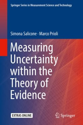 Springer Series in Measurement Science and Technology: Measuring Uncertainty within the Theory of Evidence, Simona Salicone, Marco Prioli