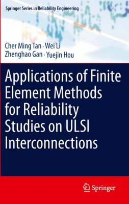 Springer Series in Reliability Engineering: Applications of Finite Element Methods for Reliability Studies on ULSI Interconnections, Wei Li, Cher Ming Tan, Zhenghao Gan, Yuejin Hou